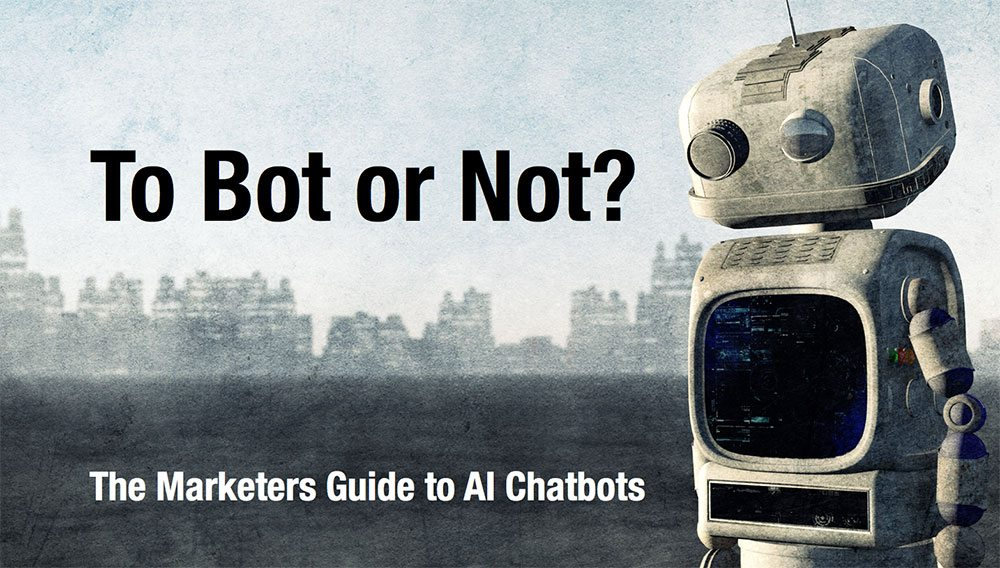 To Bot or Not? A Marketers Guide to AI Chatbots